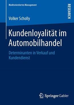 Abbildung von Scholly   Kundenloyalität im Automobilhandel   1. Auflage 2013   2013   Determinanten in Verkauf und K...