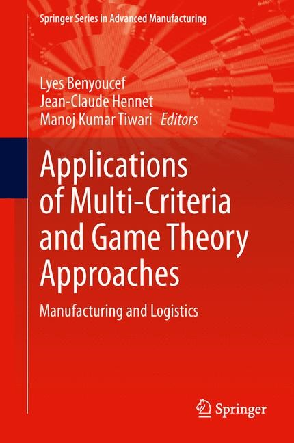 Abbildung von Benyoucef / Hennet / Tiwari | Applications of Multi-Criteria and Game Theory Approaches | 2013