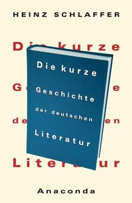 Abbildung von Schlaffer | Die kurze Geschichte der deutschen Literatur | 2013