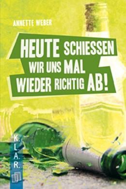 Abbildung von Weber | Heute schießen wir uns mal wieder richtig ab! | 1. Auflage | 2013 | beck-shop.de