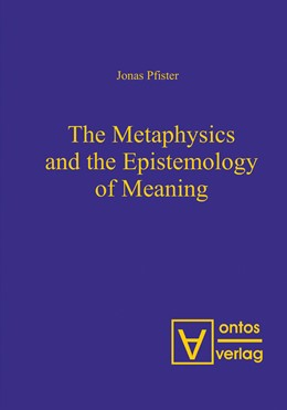 Abbildung von Pfister   The Metaphysics and the Epistemology of Meaning   2007