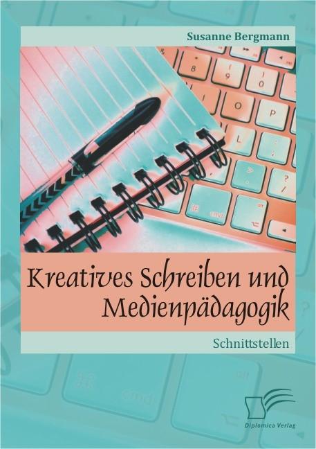 Abbildung von Bergmann | Kreatives Schreiben und Medienpädagogik: Schnittstellen | 2013