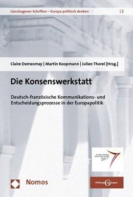 Abbildung von Demesmay / Koopmann / Thorel | Die Konsenswerkstatt | 2013 | Deutsch-französische Kommunika... | 2