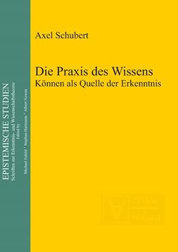 Abbildung von Schubert | Die Praxis des Wissens | 2012 | Können als Quelle der Erkenntn... | 26