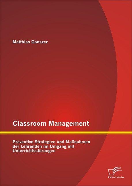Abbildung von Gonszcz | Classroom Management: Präventive Strategien und Maßnahmen der Lehrenden im Umgang mit Unterrichtsstörungen | 2013