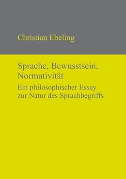 Abbildung von Ebeling   Sprache, Bewusstsein, Normativität   2012   Ein philosophischer Essay zur ...