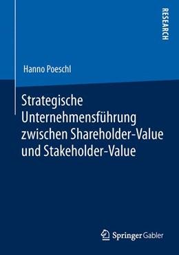 Abbildung von Poeschl   Strategische Unternehmensführung zwischen Shareholder-Value und Stakeholder-Value   1. Auflage 2013   2013