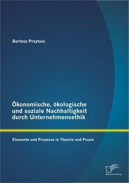 Abbildung von Przytula | Ökonomische, ökologische und soziale Nachhaltigkeit durch Unternehmensethik | 2013 | Elemente und Prozesse in Theor...