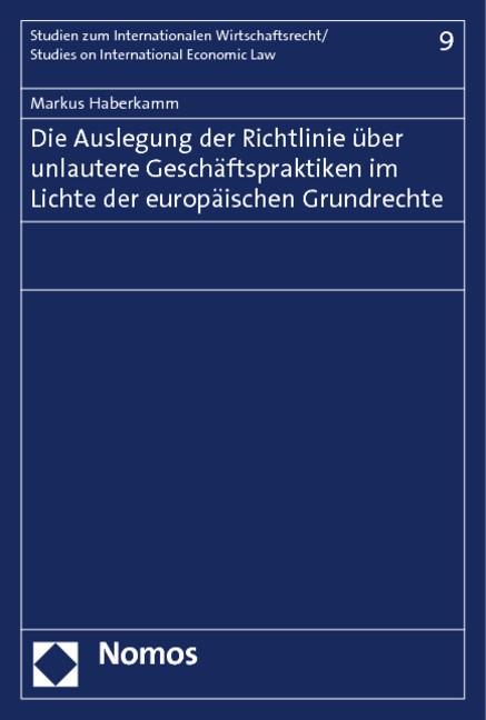Abbildung von Haberkamm | Die Auslegung der Richtlinie über unlautere Geschäftspraktiken im Lichte der europäischen Grundrechte | 2013