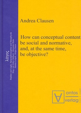 Abbildung von Clausen   How can conceptual content be social and normative, and, at the same time, be objective?   2008   6