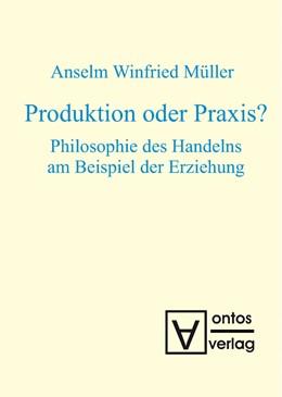 Abbildung von Müller | Produktion oder Praxis? | 2008 | Philosophie des Handelns am Be...