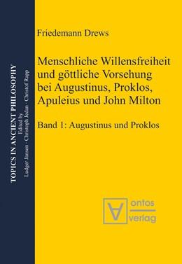 Abbildung von Drews | Menschliche Willensfreiheit und göttliche Vorsehung bei Augustinus, Proklos, Apuleius und John Milton | 2009 | Band 1: Augustinus und Proklos... | 3