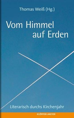 Abbildung von Weiß | Vom Himmel auf Erden | 2013 | Ein literarisches Kirchenjahr