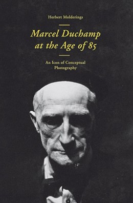 Abbildung von Herbert Molderings. Marcel Duchamp at the Age of 85. An Icon of Conceptual Photography   1. Auflage   2013   beck-shop.de