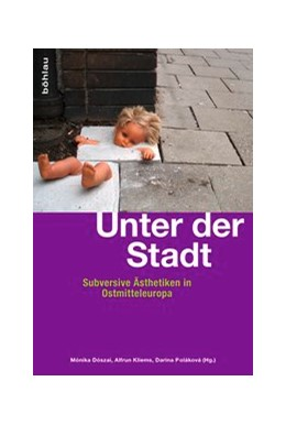 Abbildung von Dozsai / Kliems / Polakova | Unter der Stadt | 2014 | Subversive Ästhetiken in Ostmi...