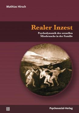 Abbildung von Hirsch | Realer Inzest | 2013 | Psychodynamik des sexuellen Mi...