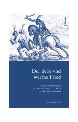Abbildung von Gotthard | Der liebe vnd werthe Fried | 2013 | Kriegskonzepte und Neutralität... | 32