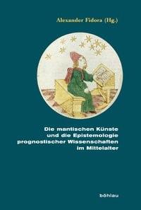 Abbildung von Fidora | Die mantischen Künste und die Epistemologie prognostischer Wissenschaften im Mittelalter | 2013