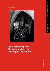 Abbildung von Lemme   Die Ausbildung von Kirchenmusikern in Thüringen 1872–1990   2013