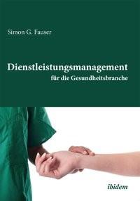 Abbildung von Fauser | Dienstleistungsmanagement für die Gesundheitsbranche | 1. Auflage 2013 | 2013