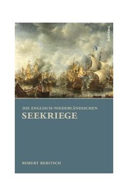 Abbildung von Rebitsch | Die Englisch-Niederländischen Seekriege | 2013
