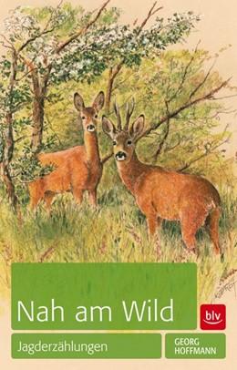 Abbildung von Hoffmann   Nah am Wild   2013   Jagderzählungen