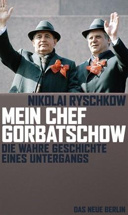 Abbildung von Ryschkow | Mein Chef Gorbatschow | 1. Auflage | 2013 | beck-shop.de