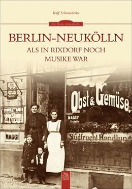Abbildung von Schmiedecke | Berlin-Neukölln | 2013 | Als in Rixdorf noch Musike war
