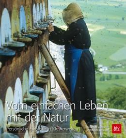 Abbildung von Marseiler | Vom einfachen Leben mit der Natur | 2013 | Persönliche Einblicke in Klost...
