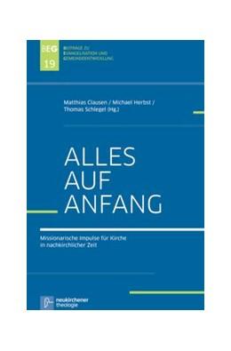 Abbildung von Clausen / Herbst / Schlegel | Alles auf Anfang | 2013 | Missionarische Impulse für Kir... | Band 19