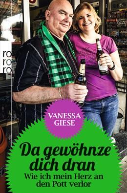 Abbildung von Giese | Da gewöhnze dich dran | 1. Auflage | 2013 | Wie ich mein Herz an den Pott ...