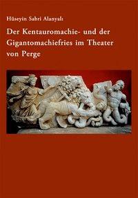 Abbildung von Alanyali   Der Kentauromachie- und der Gigantomachiefries im Theater von Perge   2013