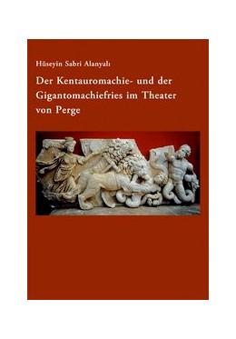 Abbildung von Alanyali | Der Kentauromachie- und der Gigantomachiefries im Theater von Perge | 1. Auflage | 2013 | 15 | beck-shop.de