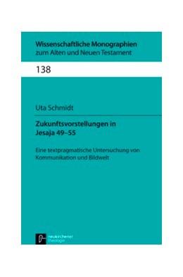 Abbildung von Schmidt | Zukunftsvorstellungen in Jesaja 49-55 | 2013 | Eine textpragmatische Untersuc... | Band 138