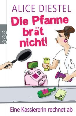 Abbildung von Diestel   Die Pfanne brät nicht!   5. Auflage   2013   Eine Kassiererin rechnet ab