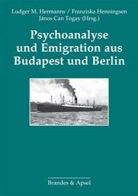 Abbildung von Hermanns / Henningsen / Togay   Psychoanalyse und Emigration aus Budapest und Berlin   2013