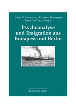 Abbildung von Hermanns / Henningsen / Togay | Psychoanalyse und Emigration aus Budapest und Berlin | 2013