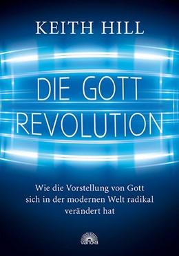 Abbildung von Hill | Die Gott Revolution | 2014 | Wie die Vorstellung von Gott s...