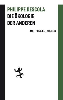 Abbildung von Descola   Die Ökologie der Anderen   1. Auflage   2014   beck-shop.de