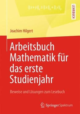 Abbildung von Hilgert | Arbeitsbuch Mathematik für das erste Studienjahr | 2013 | Beweise und Lösungen zum Leseb...