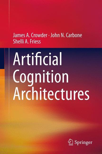 Abbildung von Crowder / Carbone / Friess   Artificial Cognition Architectures   2013