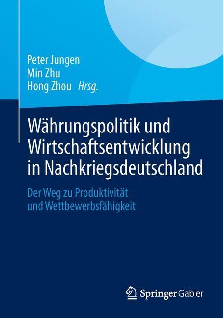 Abbildung von Jungen / Zhu / Zhou   Währungspolitik und Wirtschaftsentwicklung in Nachkriegsdeutschland   1. Auflage 2013   2014