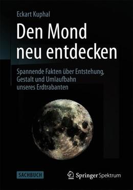 Abbildung von Kuphal | Den Mond neu entdecken | 2013 | Spannende Fakten über Entstehu...