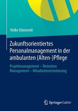 Abbildung von Ulatowski | Zukunftsorientiertes Personalmanagement in der ambulanten (Alten-)Pflege | 2013 | 2013 | Projektmanagement - Retention ...