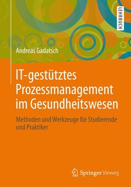 Abbildung von Gadatsch | IT-gestütztes Prozessmanagement im Gesundheitswesen | 2013 | Methoden und Werkzeuge für Stu...