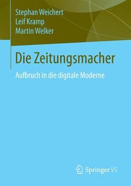 Abbildung von Weichert / Kramp / Welker | Die Zeitungsmacher | 2014 | Aufbruch in die digitale Moder...