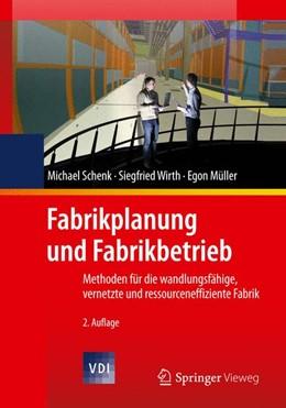 Abbildung von Schenk / Wirth / Müller | Fabrikplanung und Fabrikbetrieb | 2013 | Methoden für die wandlungsfähi...