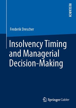 Abbildung von Drescher   Insolvency Timing and Managerial Decision-Making   2014   2013   An Experimental Study of Align...