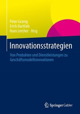 Abbildung von Granig / Hartlieb / Lercher | Innovationsstrategien | 1. Auflage 2013 | 2013 | Von Produkten und Dienstleistu...
