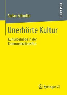 Abbildung von Schindler | Unerhörte Kultur | 2013 | Kulturbetriebe in der Kommunik...